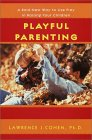 Playful Parenting: A Bold New Way to Nurture Close Connections, Solve Behavior Problems, and Encourage Children's Confidence by Lawrence J. Cohen